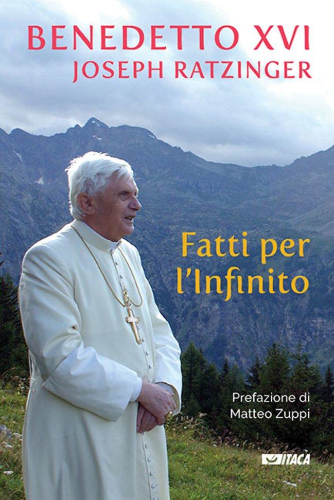 Fatti per l'Infinito - Benedetto XVI/Joseph Ratzinger   Libro   Itacalibri
