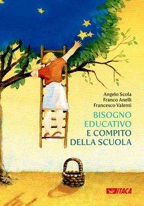 Bisogno educativo e compito della scuola - Angelo Scola, Franco Anelli, Francesco Valenti | Libro | Itacalibri