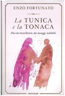 La tunica e la tonaca: Due vite straordinarie, due messaggi indelebili. Enzo Fortunato   Libro   Itacalibri