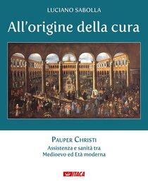 All'origine della cura: Pauper Christi. Assistenza e sanità tra Medioevo ed Età moderna. Luciano Sabolla | Libro | Itacalibri