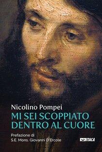 Mi sei scoppiato dentro al cuore - Nicolino Pompei   Libro   Itacalibri