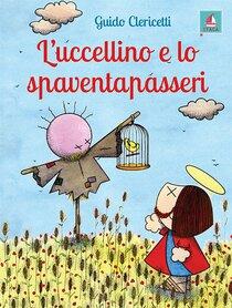 L'uccellino e lo spaventapasseri - Guido Clericetti | Libro | Itacalibri