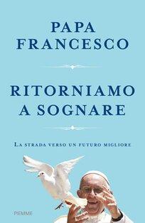 Ritorniamo a sognare: La strada verso un futuro migliore. Papa Francesco (Jorge Mario Bergoglio) | Libro | Itacalibri
