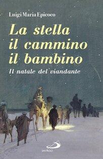 La stella, il cammino, il bambino: Il natale del viandante. Luigi Maria Epicoco | Libro | Itacalibri