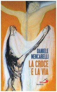 La croce e la via - Daniele Mencarelli | Libro | Itacalibri