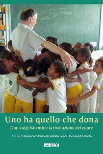 Uno ha quello che dona: Don Luigi Valentini: la rivoluzione del cuore. AA.VV. | Libro | Itacalibri