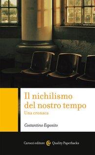 Il nichilismo del nostro tempo: Una cronaca. Costantino Esposito | Libro | Itacalibri