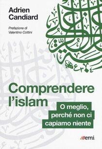 Comprendere l'Islam. O meglio, perché non ci capiamo niente - Adrien Candiard | Libro | Itacalibri