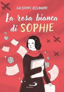 La rosa bianca di Sophie - Giuseppe Assandri | Libro | Itacalibri