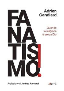 Fanatismo! Quando la religione è senza Dio - Adrien Candiard | Libro | Itacalibri