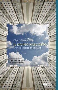 Il divino nascosto: Storie di eroico quotidiano. Filippo Ciantia   Libro   Itacalibri