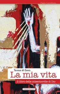 La mia vita: Il libro delle misericordie di Dio. Teresa d'Avila | Libro | Itacalibri