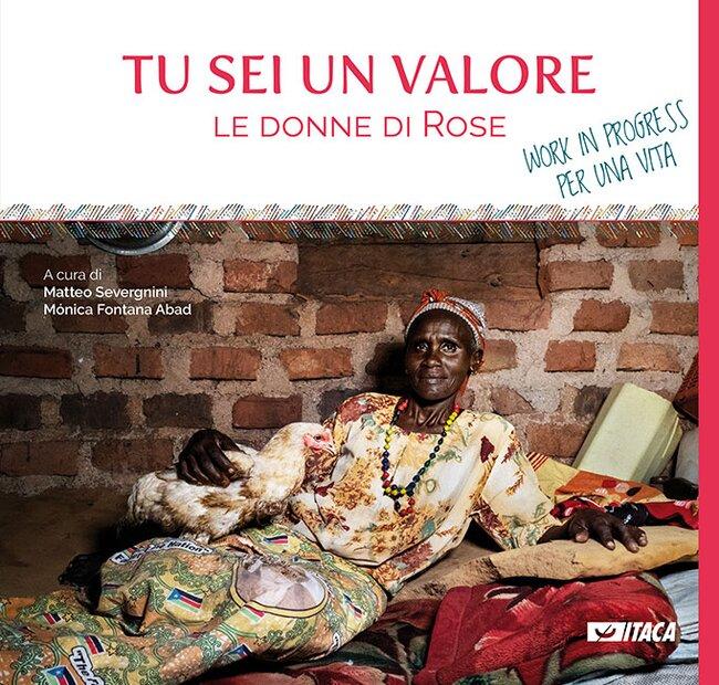 Tu sei un valore: Le donne di Rose. Work in progress per una vita. AA.VV.   Libro   Itacalibri
