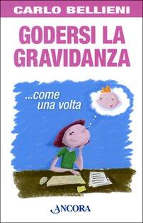 Godersi la gravidanza: ... come una volta. Carlo Valerio Bellieni | Libro | Itacalibri