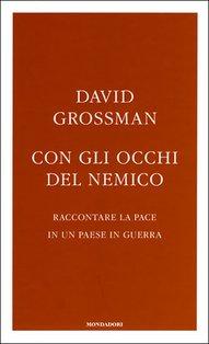 Con gli occhi del nemico: Raccontare la pace in un paese in guerra. David Grossman | Libro | Itacalibri