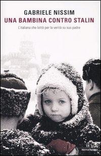 Una bambina contro Stalin: L'italiana che lottò per la verità su suo padre. Gabriele Nissim | Libro | Itacalibri