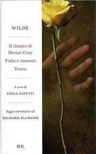 Il ritratto di Dorian Gray; Fiabe e racconti; Teatro - Oscar Wilde | Libro | Itacalibri