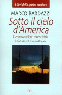 Sotto il cielo d'America: L'avventura di un nuovo inizio. Marco Bardazzi | Libro | Itacalibri