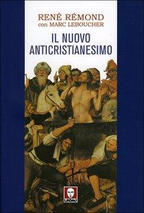 Il nuovo anticristianesimo - René Rémond, Marc Leboucher | Libro | Itacalibri