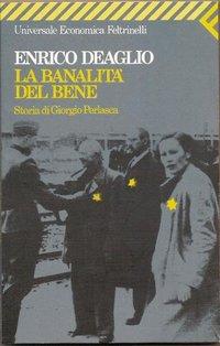 La banalità del bene: Storia di  Giorgio Perlasca. Enrico Deaglio | Libro | Itacalibri