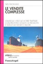 Le vendite complesse: Strategie e tecniche per trattare con profitto vendite di prodotti e servizi ad elevato valore. Neil Rackham | Libro | Itacalibri