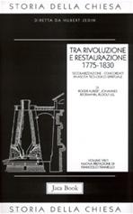 Tra rivoluzione e restaurazione 1775-1830: Secolarizzazione - Concordati - Rinascita teologico-spirituale. AA.VV. | Libro | Itacalibri