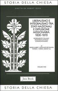 Liberalismo e integralismo tra stati nazionali e diffusione missionaria 1830-1870: Risorgimento italiano - Movimenti cattolici - Ultramontanismo. AA.VV. | Libro | Itacalibri