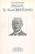 Peguy, il non cristiano - Jean Bastaire | Libro | Itacalibri