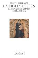 La figlia di Sion: La devozione a Maria nella Chiesa. Joseph Ratzinger | Libro | Itacalibri