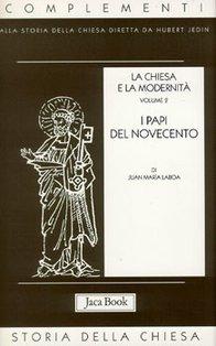 La Chiesa e la modernità. Volume 2: I papi del Novecento. Juan María Laboa | Libro | Itacalibri