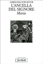 L'ancella del Signore: Maria. Adrienne Von Speyr   Libro   Itacalibri
