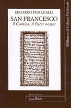 San Francesco, il Cantico, il Pater Noster - Edoardo Fumagalli | Libro | Itacalibri