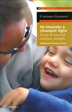 Ho imparato a chiamarti figlio: Storie di incontri, amicizie, famiglie. Cristiano Guarneri   Libro   Itacalibri