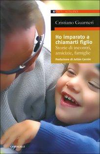 Ho imparato a chiamarti figlio: Storie di incontri, amicizie, famiglie. Cristiano Guarneri | Libro | Itacalibri