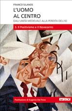 L'uomo al centro - Vol. 3: Dall'unità medievale alla perdita dell'io<br>3. Il Positivismo e il Novecento. Franco Silanos | Libro | Itacalibri