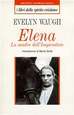 Elena: La madre dell'Imperatore. Evelyn Waugh | Libro | Itacalibri