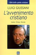 L'avvenimento cristiano: Uomo Chiesa Mondo. Luigi Giussani | Libro | Itacalibri