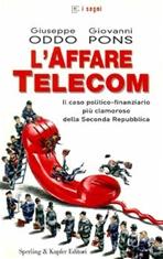 L'affare Telecom: Il caso politico-finanziario più clamoroso della Seconda Repubblica. Giuseppe Oddo, Giovanni Pons | Libro | Itacalibri