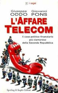 L'affare Telecom: Il caso politico-finanziario più clamoroso della Seconda Repubblica. Giovanni Pons, Giuseppe Oddo | Libro | Itacalibri