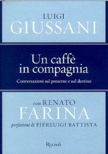 Un caffè in compagnia: Conversazioni sul presente e sul destino <BR>con Renato Farina. Luigi Giussani, Renato Farina   Libro   Itacalibri