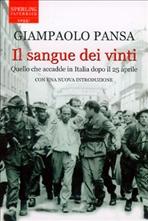 Il sangue dei vinti: Quello che accadde in Italia dopo il 25 aprile CON UNA NUOVA INTRODUZIONE. Giampaolo Pansa | Libro | Itacalibri