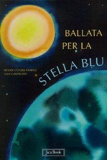 Ballata per la stella blu - Ivan Gantschev, Renate Guenzel-Horatz | Libro | Itacalibri