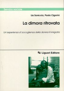 La dimora ritrovata: Un'esperienza d'accoglienza della donna immigrata. Lia Sanicola, Paola Cigarini | Libro | Itacalibri