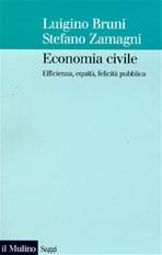 Economia civile: Efficienza, equità, felicità pubblica. Stefano Zamagni, Luigino Bruni | Libro | Itacalibri