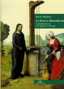 La brocca dimenticata: I dialoghi di Gesù nel vangelo di Giovanni. Bruno Maggioni | Libro | Itacalibri