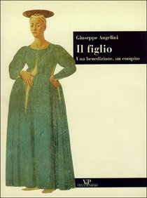 Il figlio: Una benedizione, un compito. Giuseppe Angelini | Libro | Itacalibri