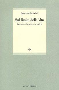 Sul limite della vita: Lettere teologiche a un amico. Romano Guardini | Libro | Itacalibri