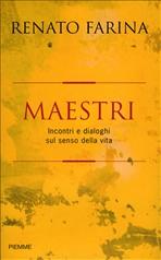 Maestri: Incontri e dialoghi sul senso della vita. Renato Farina | Libro | Itacalibri