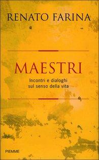 Maestri: Incontri e dialoghi sul senso della vita. Renato Farina   Libro   Itacalibri
