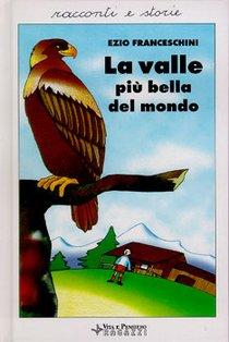 La valle più bella del mondo: Racconti dal vero. Ezio Franceschini | Libro | Itacalibri